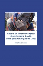 Girmachew Alemu Aneme , A Study of the African unions right of intervention against genocide, crimes against humanity and war crimes