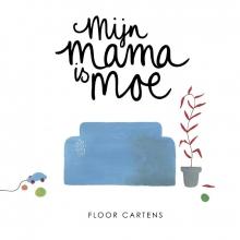 Floor  Cartens Mijn mama is moe