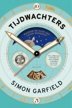Simon  Garfield TIJDWACHTERS  Waarom de klok ons leven beheerst