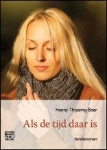 Henny  Thijssing-Boer Als de tijd daar is - grote letter uitgave