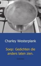 Charley  Westerplank Soep: Gedichten die anders laten zien