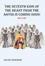 Walter Tessensohn , The seventh king of the beast from the abyss is coming soon!