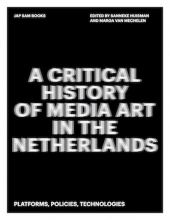 Marga van Mechelen, Sanneke  Huisman A Critical History of Media Art in the Netherlands