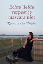 Renata van der Weijden , Echte liefde verpest je mascara niet