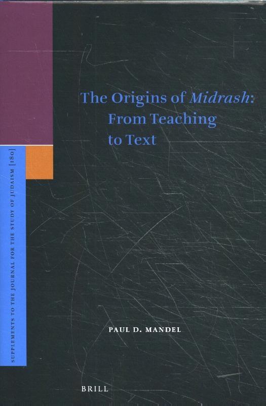 Paul D.  Mandel,The Origins of <i>Midrash</i>: From Teaching to Text
