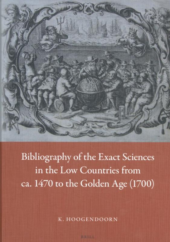 Klaas Hoogendoorn,Bibliography of the Exact Sciences in the Low Countries from ca. 1470 to the Golden Age (1700)