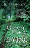 Harlick, R. J.,A Green Place For Dying