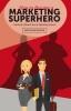Martijn van Kesteren,How to become a Marketing Superhero