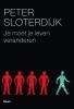 <b>Peter Sloterdijk</b>,Je moet je leven veranderen