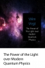 Wim  Vegt ,The Power of The Light over modern Quantum Physics