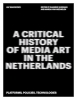 Sanneke  Huisman Marga van Mechelen,A Critical History of Media Art in the Netherlands