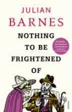 Barnes, Julian Nothing to be Frightened of