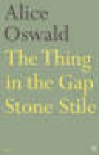 Alice Oswald The Thing in the Gap Stone Stile