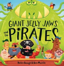 Baugh, Helen Giant Jelly Jaws and the Pirates