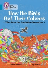 Helen Chapman How the Birds Got Their Colours: Tales from the Australian Dreamtime