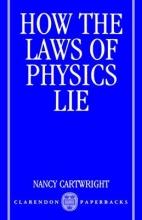 Nancy (Professor of Philosophy, Professor of Philosophy, London School of Economics) Cartwright How the Laws of Physics Lie