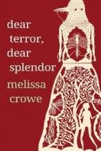 Melissa Crowe Dear Terror, Dear Splendor