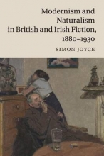 Joyce, Simon Modernism and Naturalism in British and Irish Fiction 1880-1930