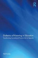 Neil (Victoria University, Australia) Hooley Dialectics of Knowing in Education