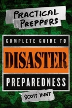 Hunt, Scott The Practical Preppers Complete Guide to Disaster Preparedness