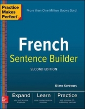 Eliane Kurbegov Practice Makes Perfect French Sentence Builder, Second Edition