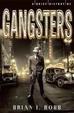 Brian Robb A Brief History of Gangsters