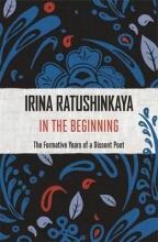 Ratushinskaya, Irina In the Beginning