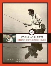 Joan Wulff Joan Wulff`s New Fly-Casting Techniques
