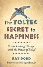 Ray Dodd Toltec Secret to Happiness