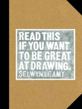 Leamy, Selwyn Read This If You Want to Be Great at Drawing