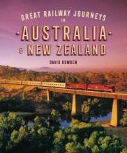 David Bowden Great Railway Journeys in Australia & New Zealand