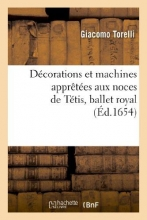 Torelli, Giacomo Decorations Et Machines Aprestees Aux Nopces de Tetis, Ballet Royal