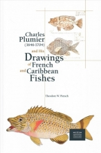Pietsch, Theodore W. Charles Plumier (1646-1704) and His Drawings of French and Caribbean Fishes