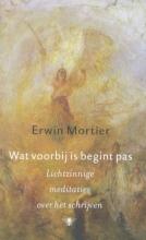 Erwin  Mortier Wat voorbij is begint pas