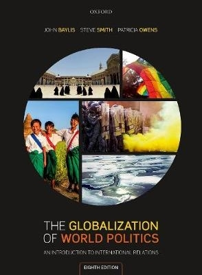 John (Emeritus Professor of Politics and International Relations and former Pro Vice Chancellor, Emeritus Professor of Politics and International Relations and former Pro Vice Chancellor, Swansea University) Baylis,   Steve (Vice-Chancellor and Profe,The Globalization of World Politics