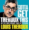 Louis Theroux, Gotta Get Theroux This