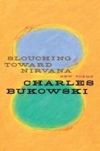 Bukowski, Charles Slouching Toward Nirvana