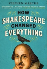 Marche, Stephen How Shakespeare Changed Everything