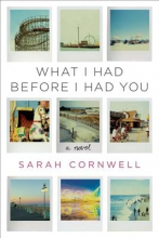 Cornwell, Sarah What I Had Before I Had You