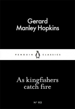 Gerard Manley Hopkins As Kingfishers Catch Fire