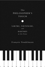 Noudelmann, Francois The Philosopher`s Touch - Sartre, Nietzsche, and Barthes at the Piano