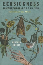 Houser, Heather Ecosickness in Contemporary U.S. Fiction - Environment and Affect