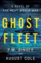 Singer, P. W. Ghost Fleet: A Novel of the Next World War
