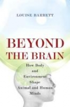 Barrett, Louise Barrett, L: Beyond the Brain - How Body and Environment Shap