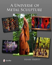 Harvey, Henry A Universe of Metal Sculpture