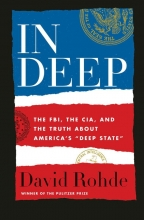 David Rohde , In Deep - The FBI, the CIA, and the Truth about America`s Deep State