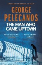 George Pelecanos The Man Who Came Uptown