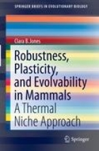 Jones, Clara B. Robustness, Plasticity, and Evolvability in Mammals