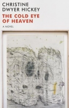 Hickey, Christine Dwyer The Cold Eye of Heaven