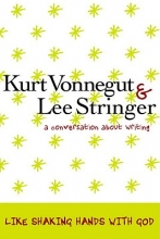 Vonnegut, Kurt,   Stringer, Lee Like Shaking Hands With God